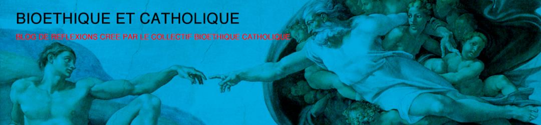 Bioethique et Catholique